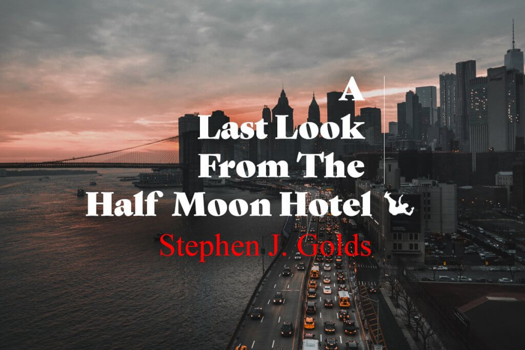 A Last Look from the Half Moon Hotel by Stephen J Golds