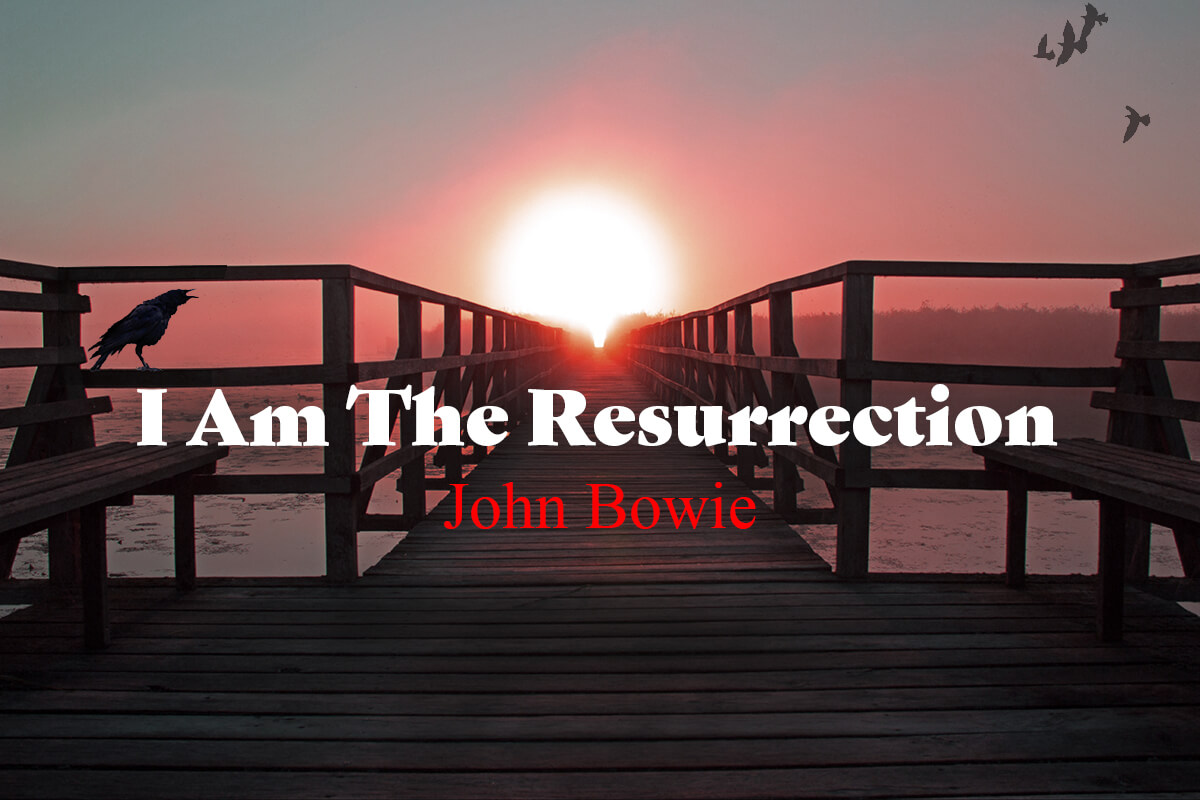 I Am The Resurrection by John Bowie Short Story feature image