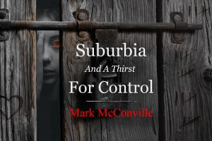 Mark McConville - Suburbia And A Thirst For Control - Short Story