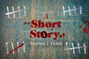 SHORT STORY - A Short Story - - Stephen J Golds