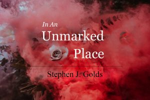 Short Story - In An Umarked Place by Stephen J Golds