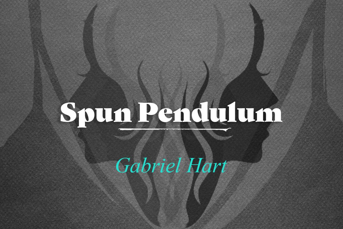a Short Story - the Spun Pendulum by Gabriel Hart